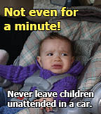 Never leave children unattended in a car