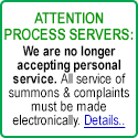ATTENTION PROCESS SERVERS: We are no longer accepting personal service.